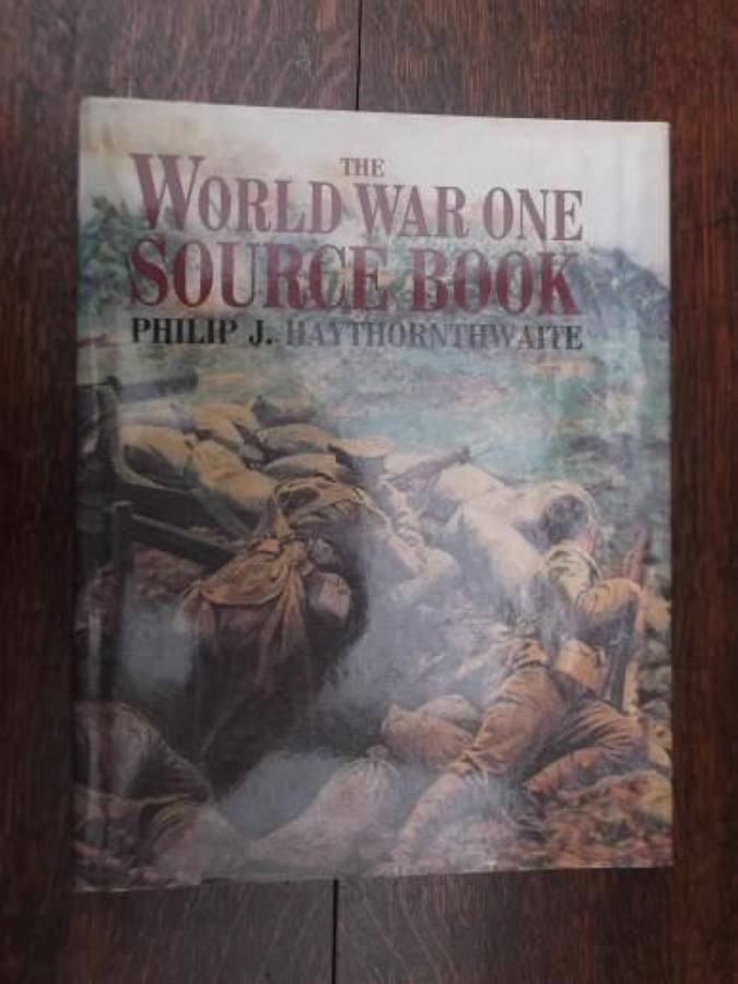 THE WORLD WAR ONE SOURCE BOOK: PHILIP HAYTHORNTHWAITE